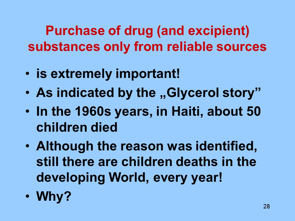28 Purchase of drug (and excipient) substances only from reliable sources is extremely important.