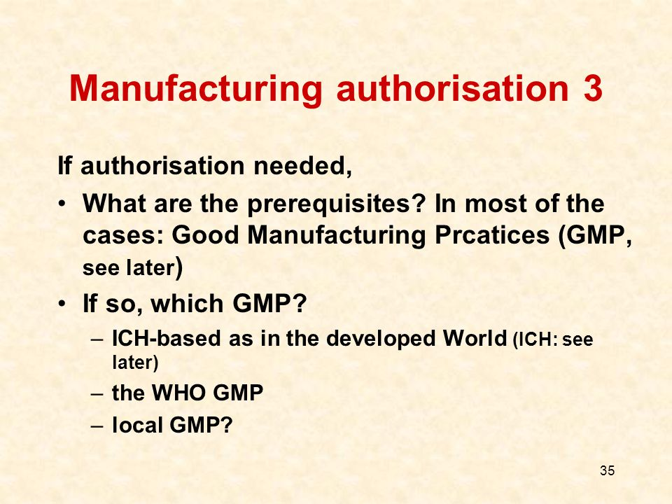 35 Manufacturing authorisation 3 If authorisation needed, What are the prerequisites.