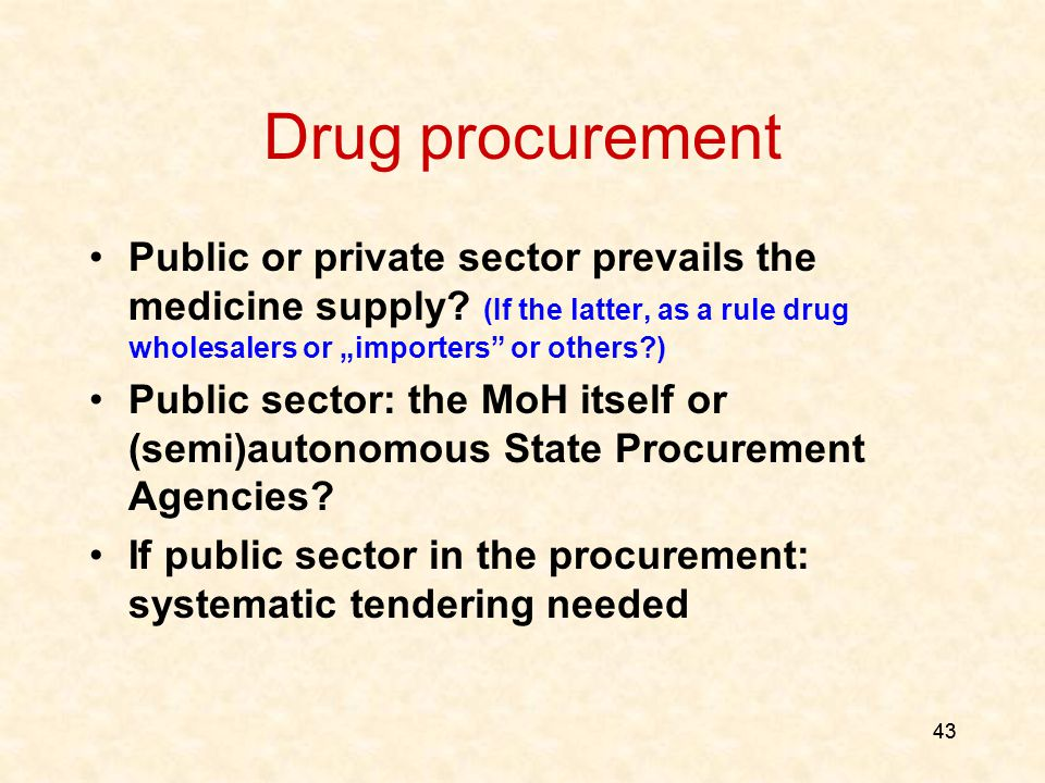 43 Drug procurement Public or private sector prevails the medicine supply.