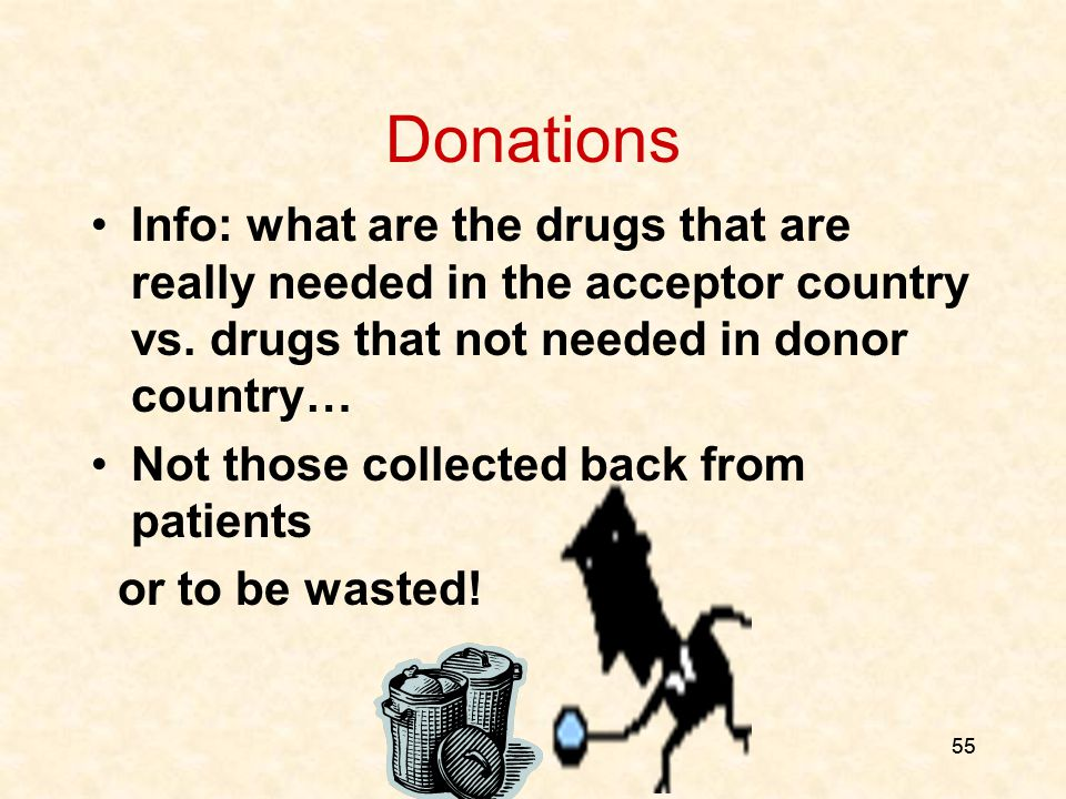55 Donations Info: what are the drugs that are really needed in the acceptor country vs.