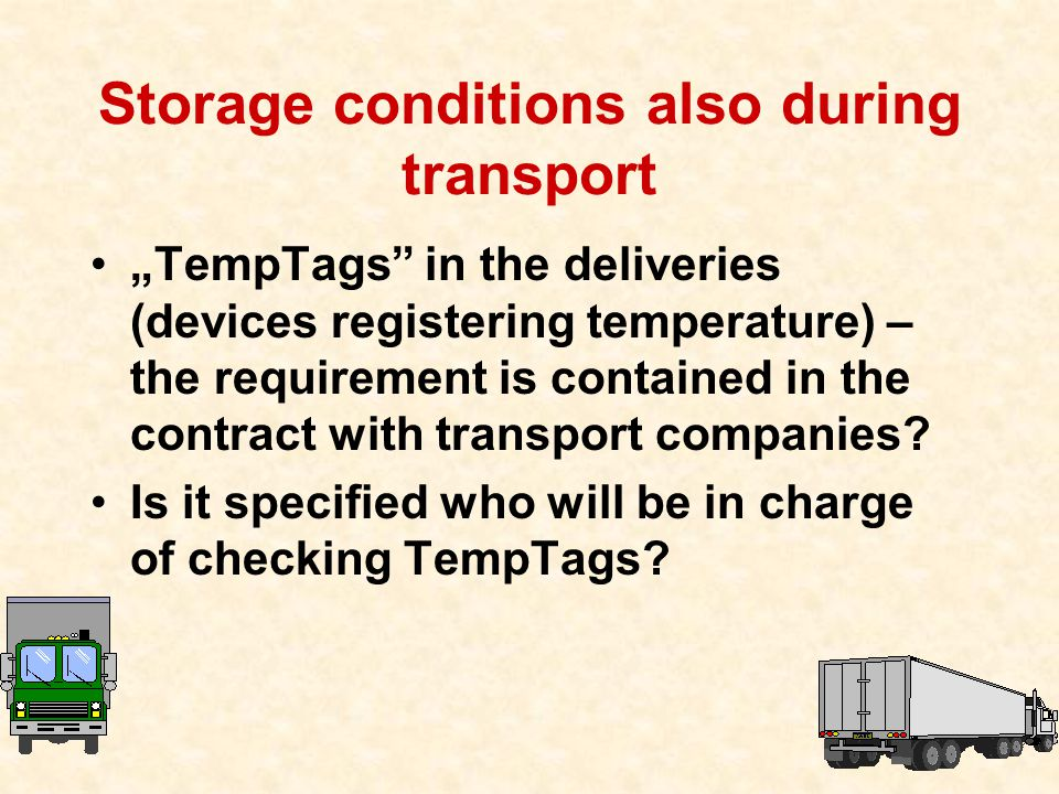 "58 Storage conditions also during transport ""TempTags in the deliveries (devices registering temperature) – the requirement is contained in the contract with transport companies."