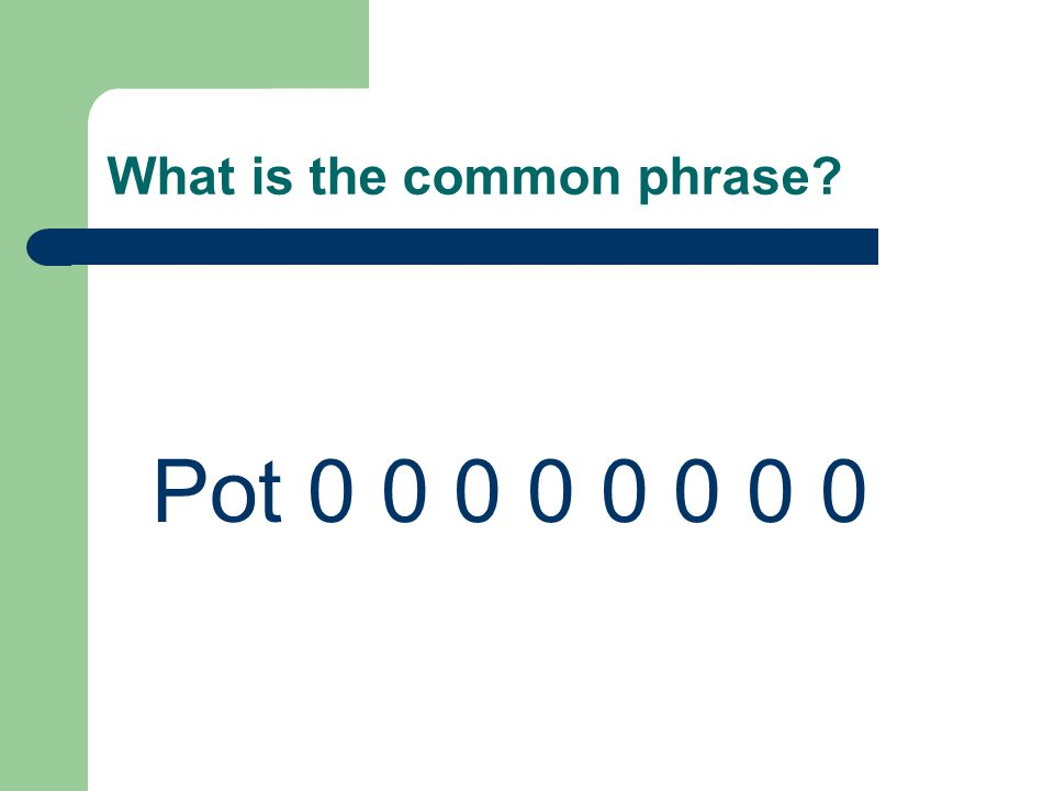 What is the common phrase Pot 0 0 0 0 0 0 0 0