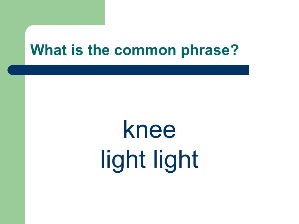 What is the common phrase knee light