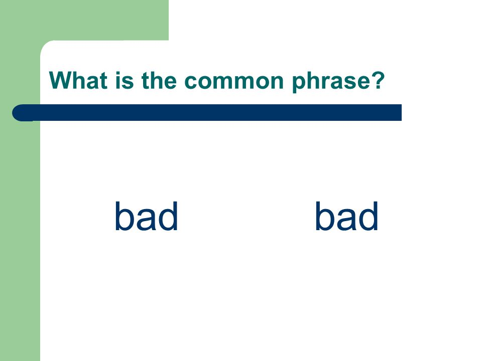 What is the common phrase bad