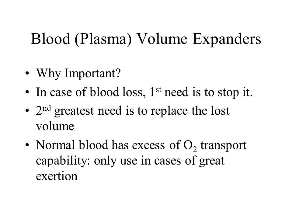 Blood (Plasma) Volume Expanders Why Important. In case of blood loss, 1 st need is to stop it.