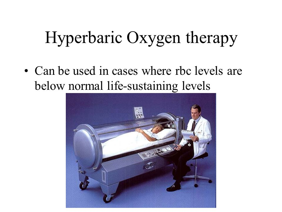 Hyperbaric Oxygen therapy Can be used in cases where rbc levels are below normal life-sustaining levels