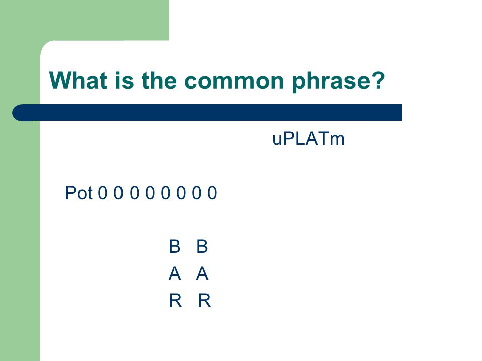 What is the common phrase? uPLATm Pot 0 0 0 0 0 0 0 0 B B A A R R