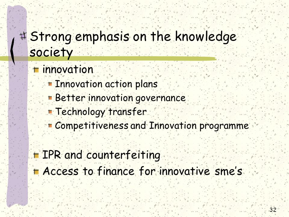 Strong emphasis on the knowledge society innovation Innovation action plans Better innovation governance Technology transfer Competitiveness and Innovation programme IPR and counterfeiting Access to finance for innovative sme's 32