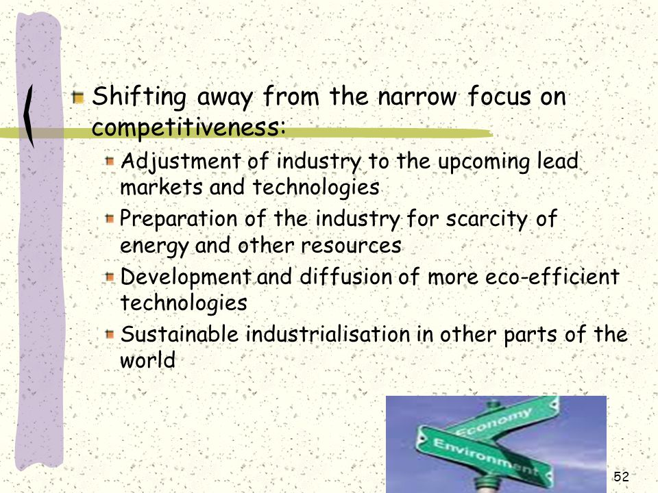 Shifting away from the narrow focus on competitiveness: Adjustment of industry to the upcoming lead markets and technologies Preparation of the industry for scarcity of energy and other resources Development and diffusion of more eco-efficient technologies Sustainable industrialisation in other parts of the world 52