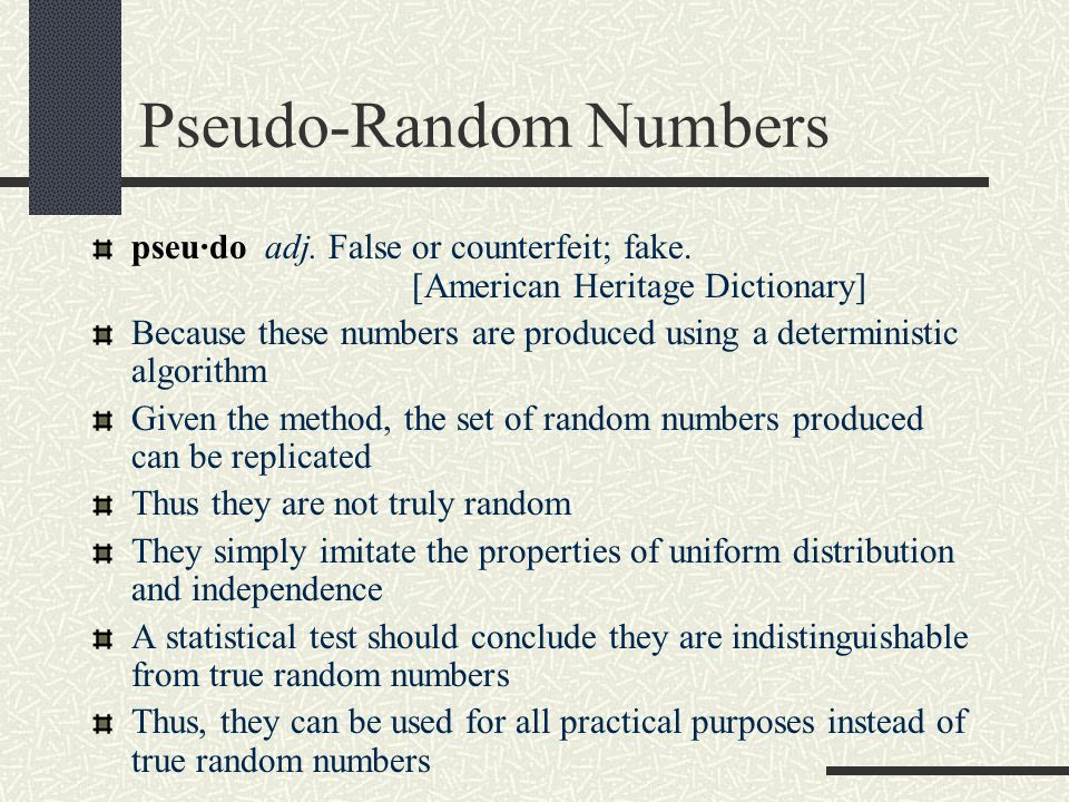 Pseudo-Random Numbers pseu·do adj. False or counterfeit; fake.