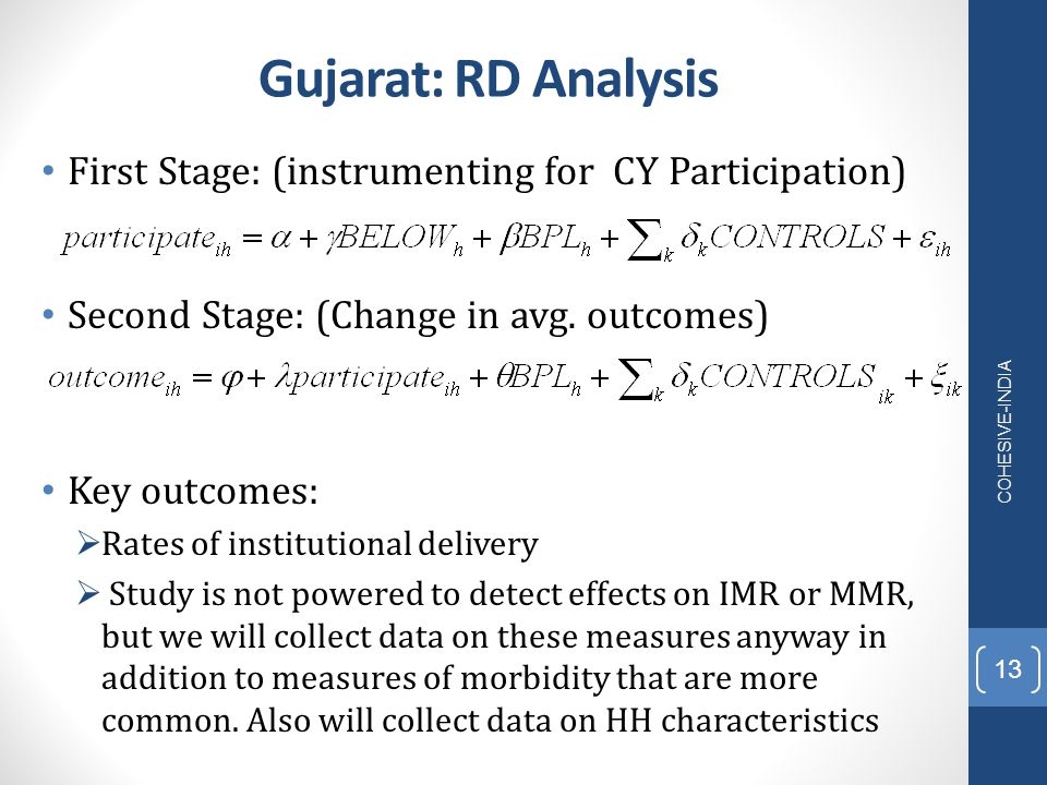 Gujarat: RD Analysis First Stage: (instrumenting for CY Participation) Second Stage: (Change in avg. outcomes) Key outcomes:  Rates of institutional