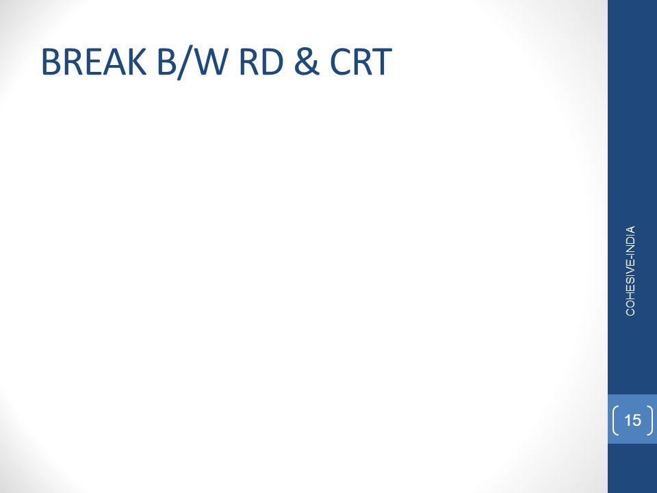 BREAK B/W RD & CRT 15 COHESIVE-INDIA