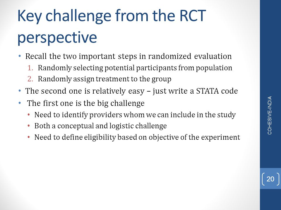 Key challenge from the RCT perspective Recall the two important steps in randomized evaluation 1.Randomly selecting potential participants from popula