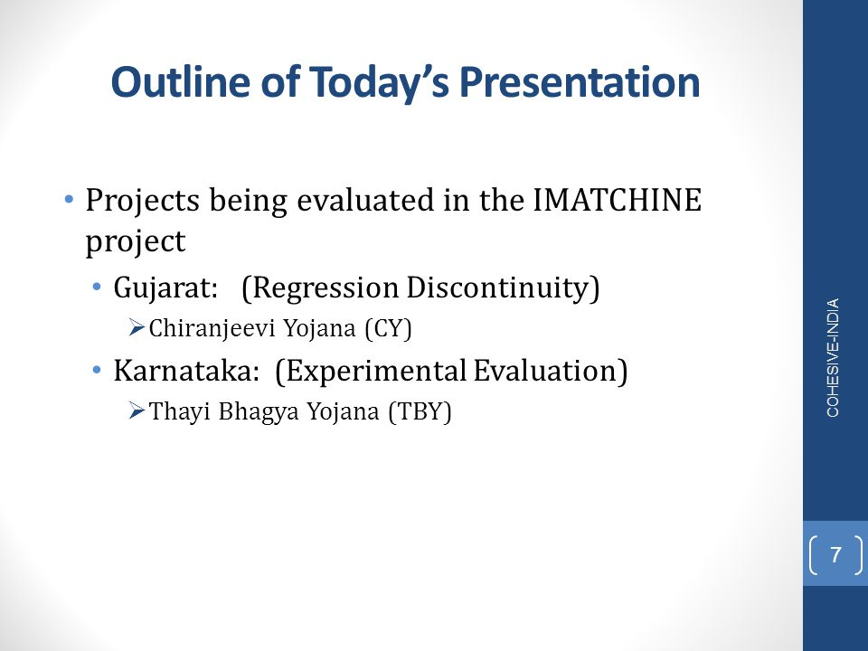 Outline of Today's Presentation Projects being evaluated in the IMATCHINE project Gujarat: (Regression Discontinuity)  Chiranjeevi Yojana (CY) Karnat