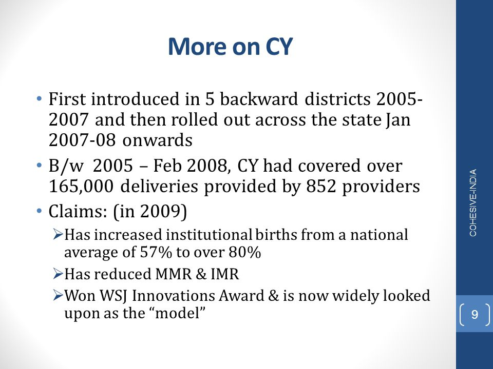 More on CY First introduced in 5 backward districts 2005- 2007 and then rolled out across the state Jan 2007-08 onwards B/w 2005 – Feb 2008, CY had co