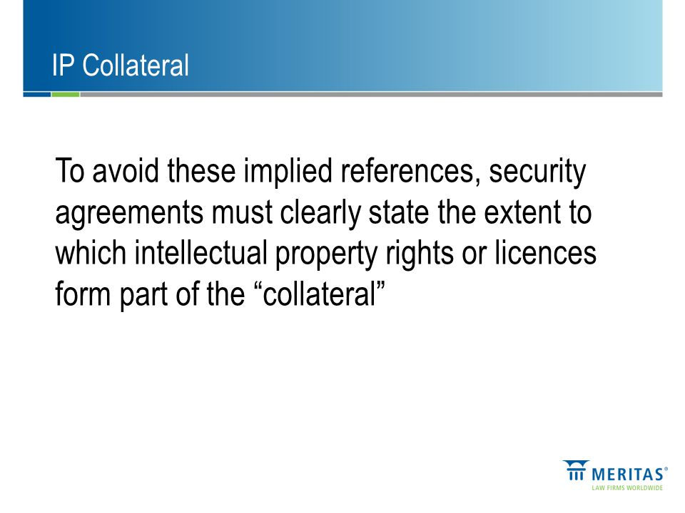 IP Licences Generally a licence will not be a security interest Unless there is some form of security granted – eg.