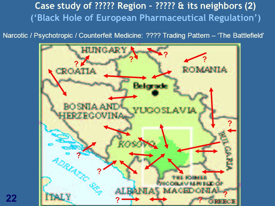 22 Case study of ????? Region – ????? & its neighbors (2) ('Black Hole of European Pharmaceutical Regulation') Narcotic / Psychotropic / Counterfeit M