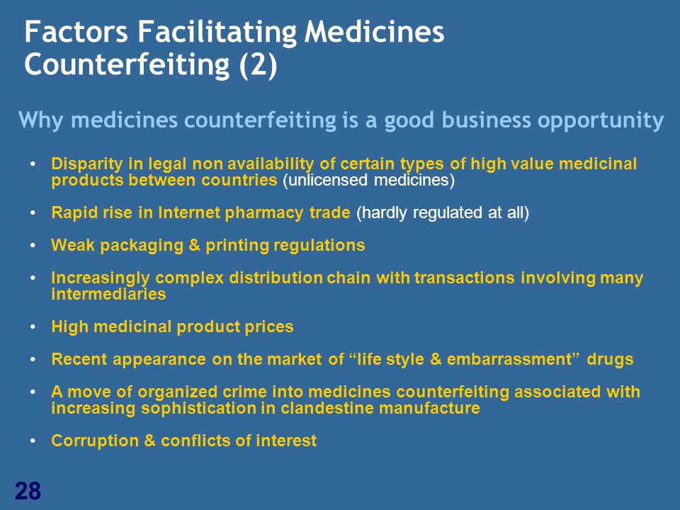 28 Factors Facilitating Medicines Counterfeiting (2) Why medicines counterfeiting is a good business opportunity Disparity in legal non availability o