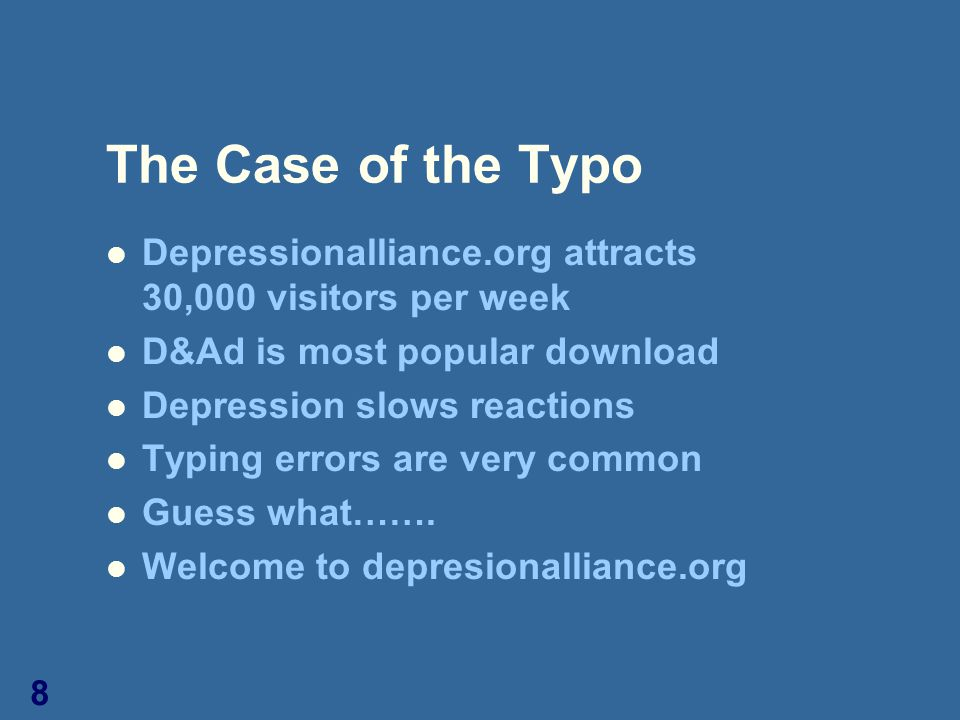 8 The Case of the Typo Depressionalliance.org attracts 30,000 visitors per week D&Ad is most popular download Depression slows reactions Typing errors