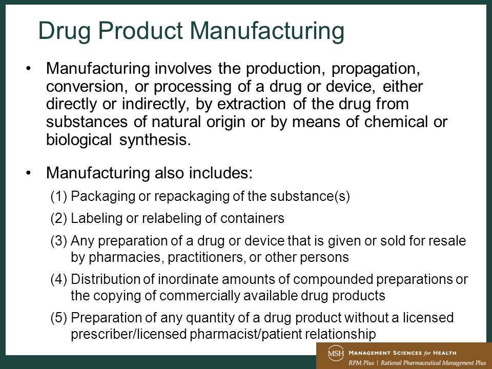 Manufacturing involves the production, propagation, conversion, or processing of a drug or device, either directly or indirectly, by extraction of the drug from substances of natural origin or by means of chemical or biological synthesis.