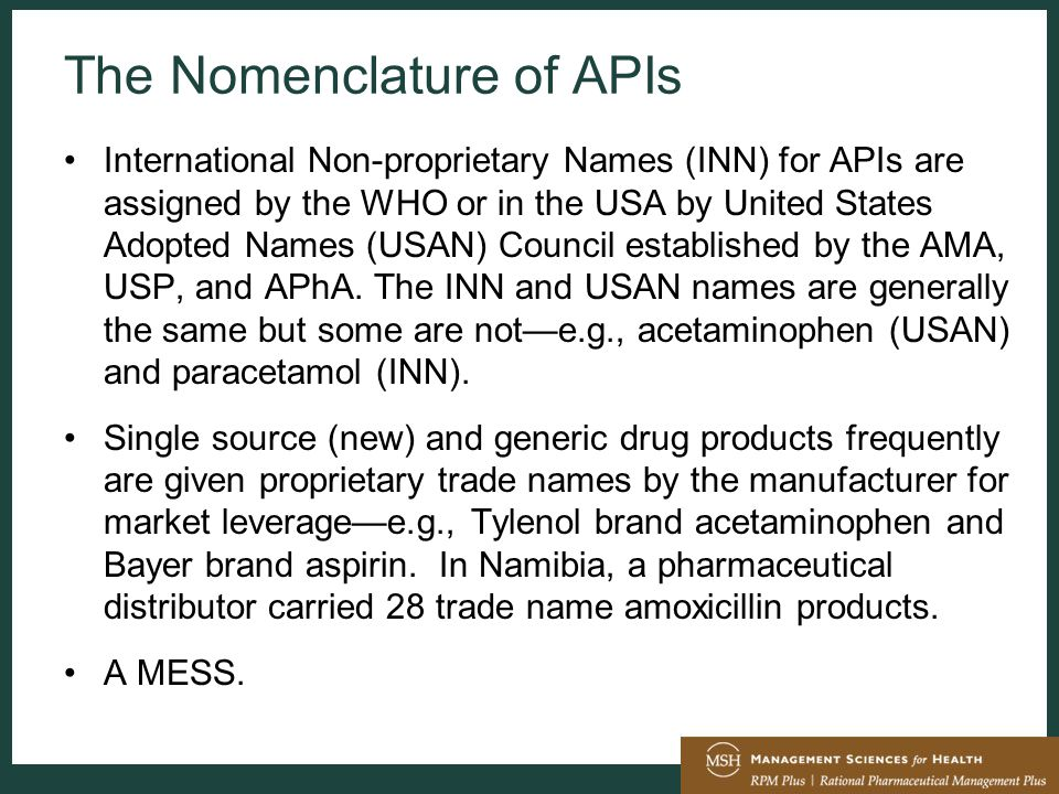 The Nomenclature of APIs International Non-proprietary Names (INN) for APIs are assigned by the WHO or in the USA by United States Adopted Names (USAN) Council established by the AMA, USP, and APhA.