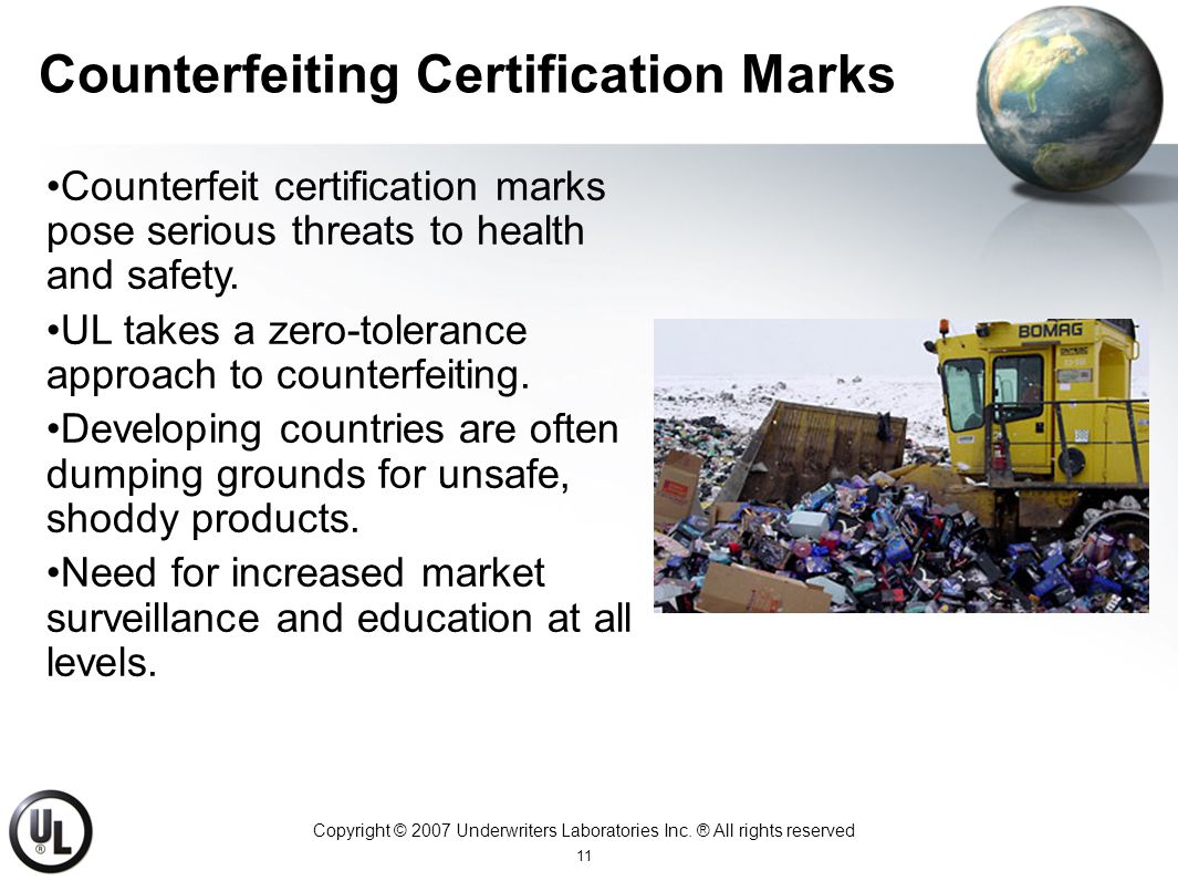 Copyright © 2007 Underwriters Laboratories Inc. ® All rights reserved 11 Counterfeiting Certification Marks Counterfeit certification marks pose serio