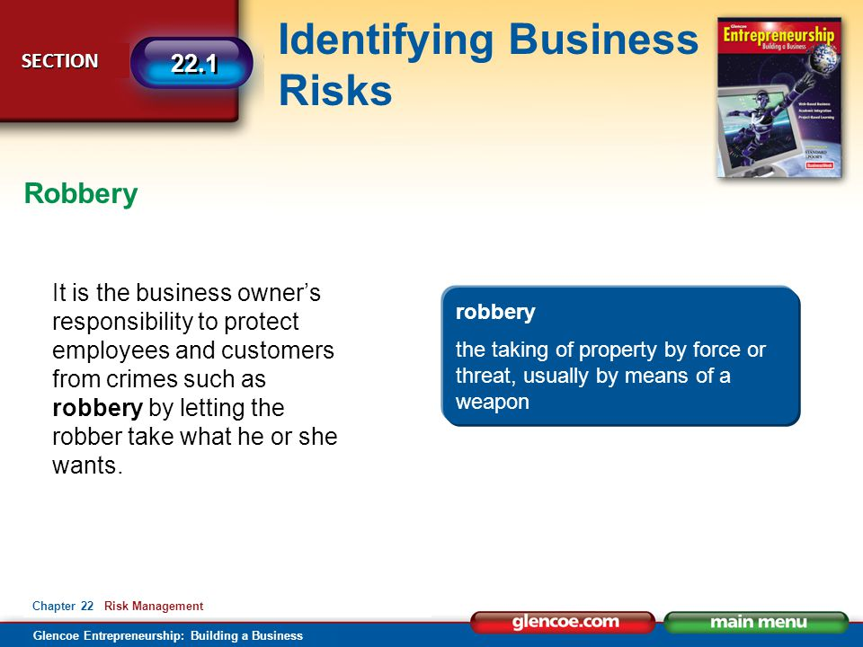 Glencoe Entrepreneurship: Building a Business Identifying Business Risks SECTION SECTION 22.1 Chapter 22 Risk Management It is the business owner's re