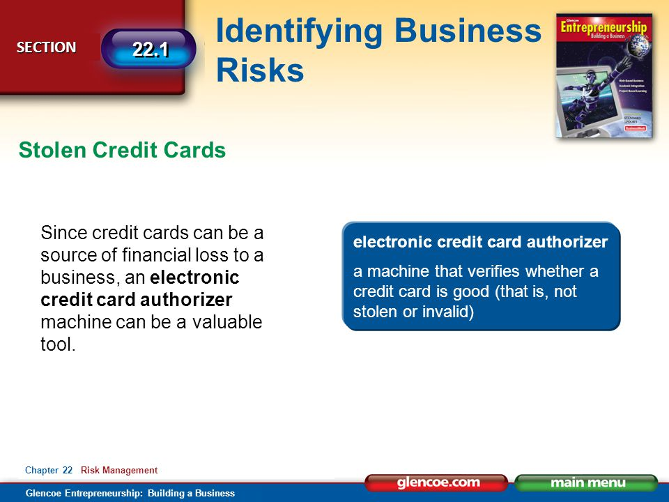 Glencoe Entrepreneurship: Building a Business Identifying Business Risks SECTION SECTION 22.1 Chapter 22 Risk Management Since credit cards can be a s