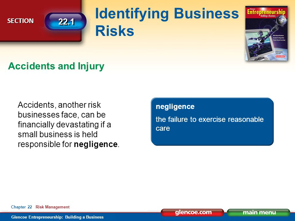 Glencoe Entrepreneurship: Building a Business Identifying Business Risks SECTION SECTION 22.1 Chapter 22 Risk Management Accidents, another risk busin