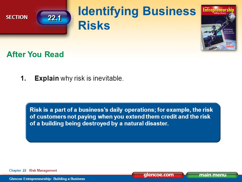 Glencoe Entrepreneurship: Building a Business Identifying Business Risks SECTION SECTION 22.1 Chapter 22 Risk Management After You Read 1.Explain why