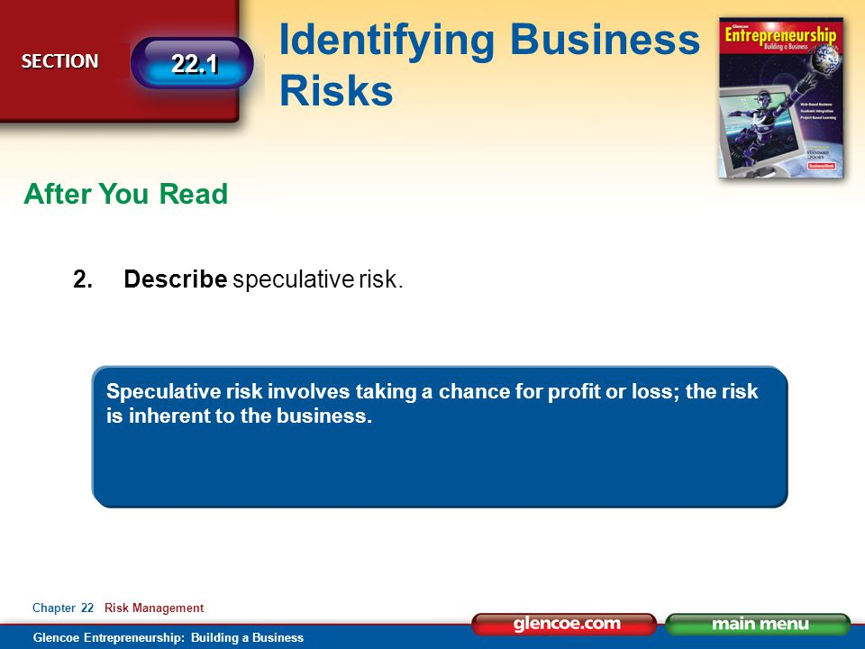 Glencoe Entrepreneurship: Building a Business Identifying Business Risks SECTION SECTION 22.1 Chapter 22 Risk Management After You Read 2.Describe spe