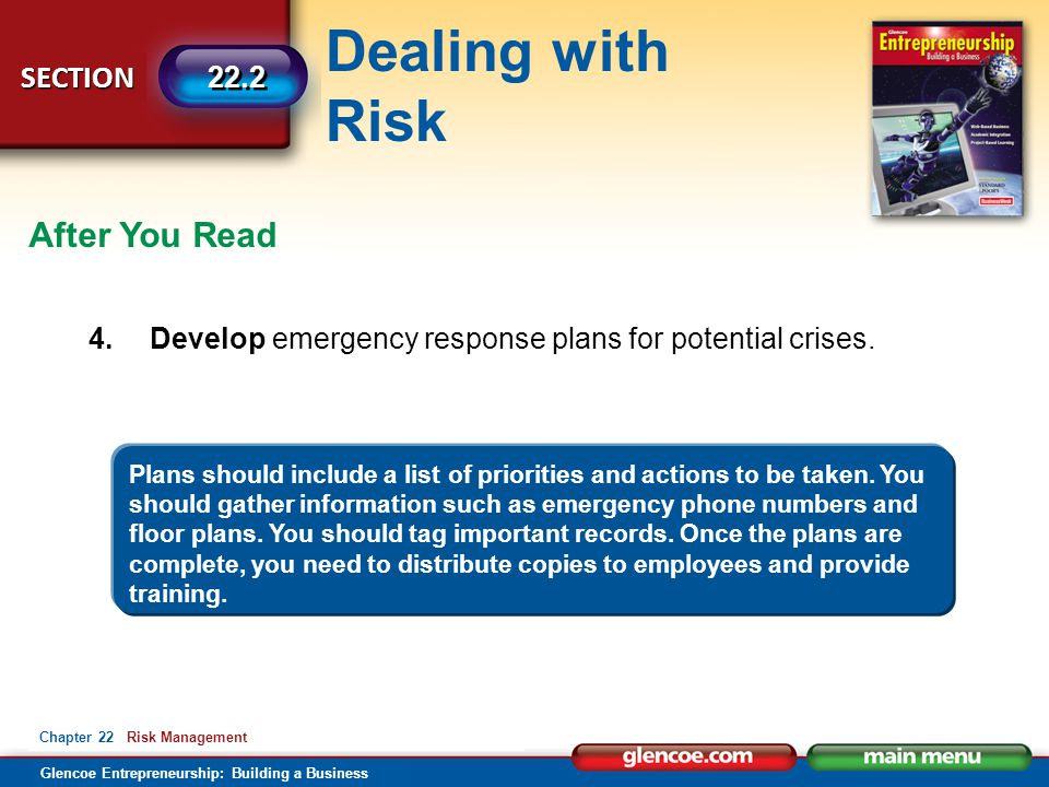 Dealing with Risk Glencoe Entrepreneurship: Building a Business SECTION 22.2 Chapter 22 Risk Management After You Read 4.Develop emergency response pl