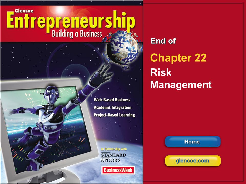 Risk Management Glencoe Entrepreneurship: Building a Business Identifying Business Risks Dealing with Risk 22.1 Section 22.2 Section 22 End of Chapter