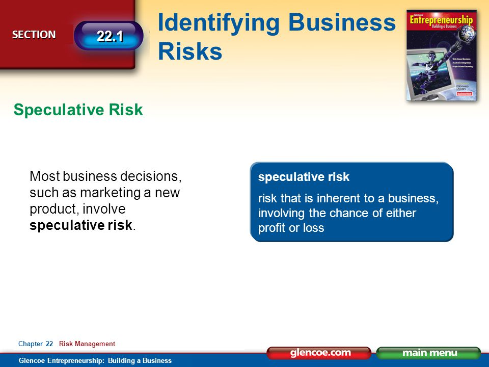 Glencoe Entrepreneurship: Building a Business Identifying Business Risks SECTION SECTION 22.1 Chapter 22 Risk Management Most business decisions, such