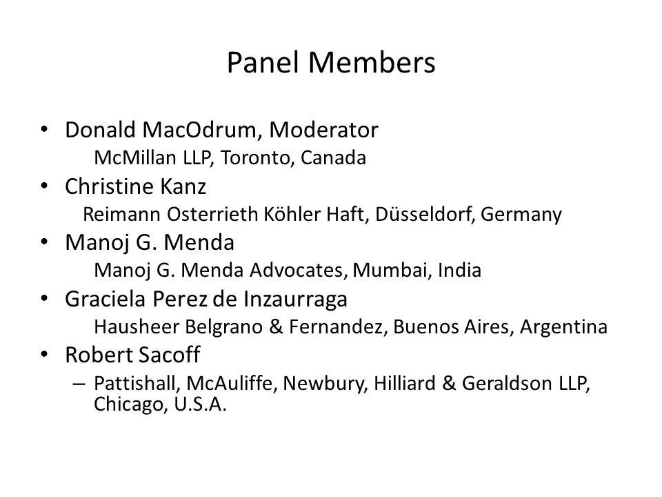 Panel Members Donald MacOdrum, Moderator McMillan LLP, Toronto, Canada Christine Kanz Reimann Osterrieth Köhler Haft, Düsseldorf, Germany Manoj G. Men