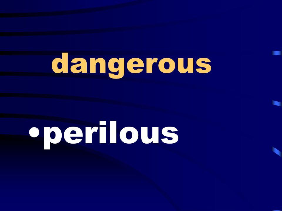 dangerous perilous