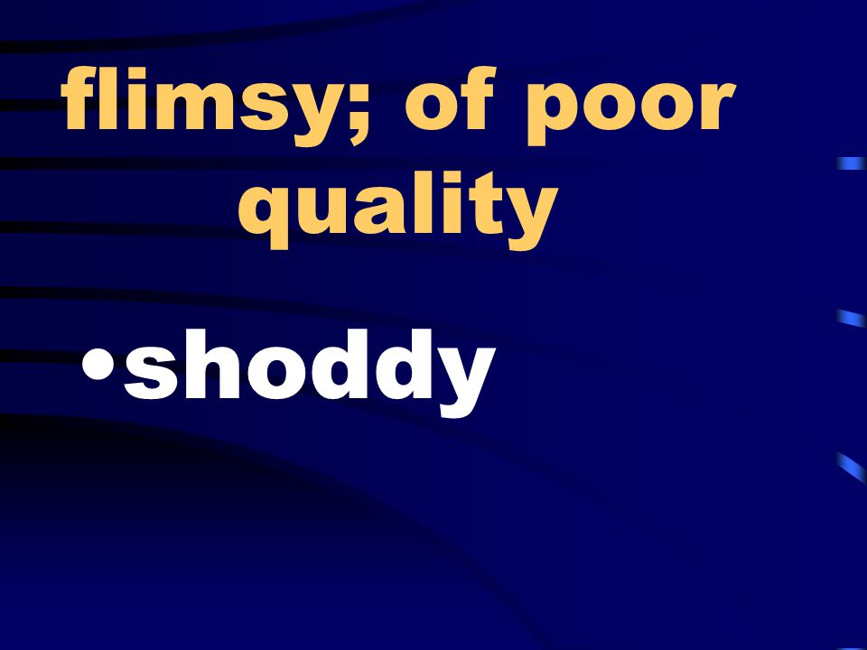 flimsy; of poor quality shoddy