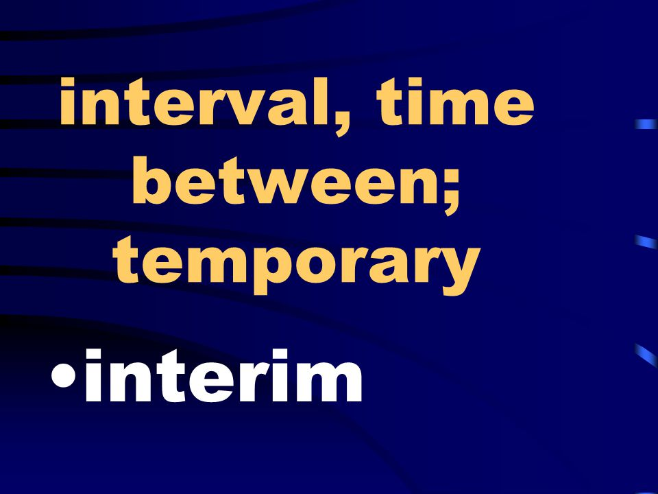 interval, time between; temporary interim