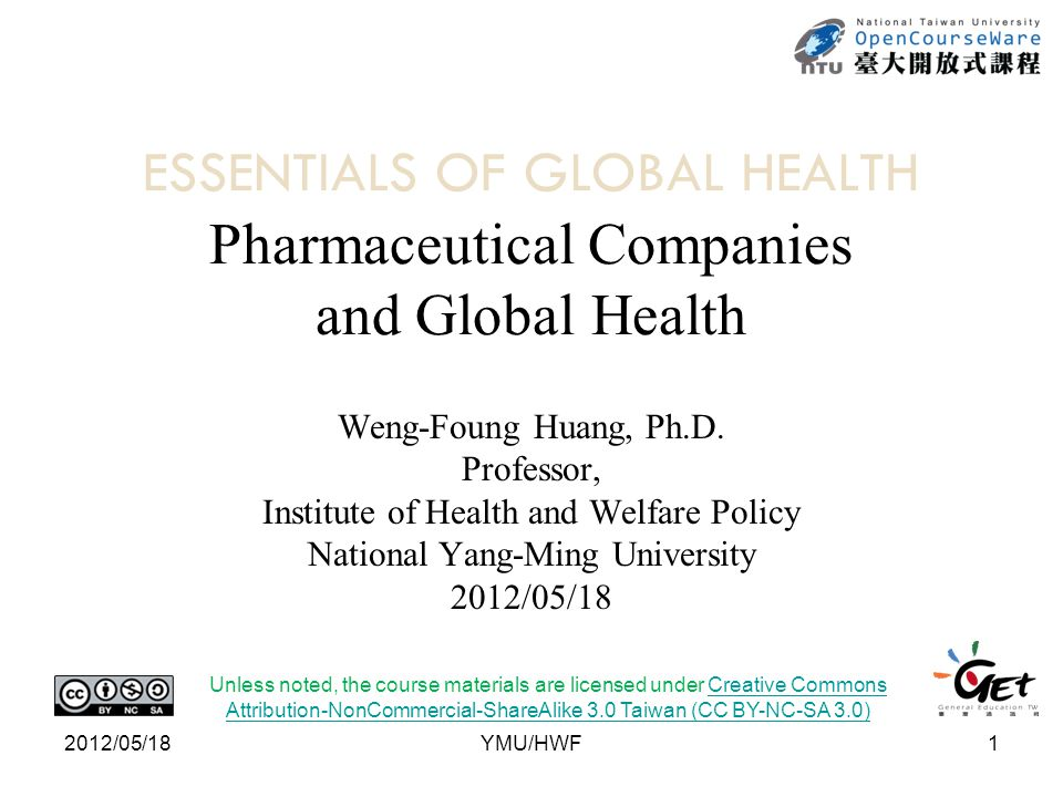 ESSENTIALS OF GLOBAL HEALTH Pharmaceutical Companies and Global Health Weng-Foung Huang, Ph.D.
