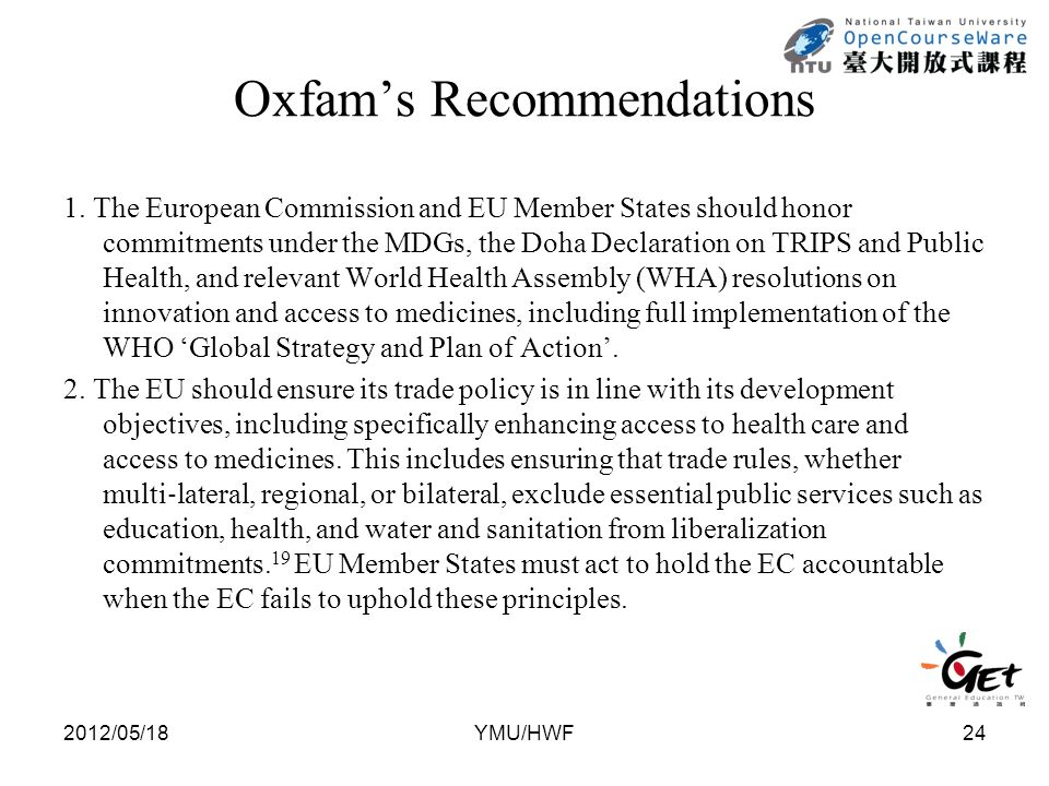 Oxfam's Recommendations 1. The European Commission and EU Member States should honor commitments under the MDGs, the Doha Declaration on TRIPS and Pub