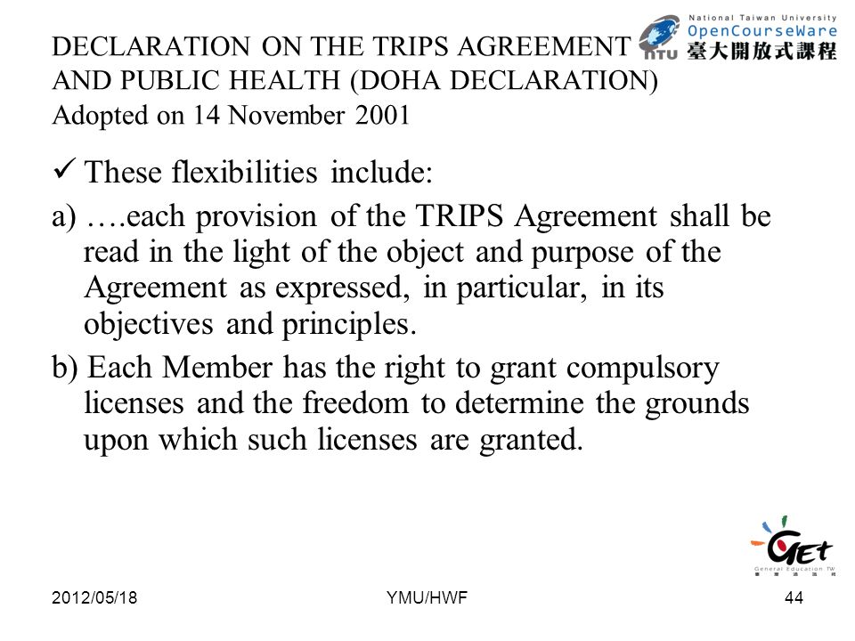 DECLARATION ON THE TRIPS AGREEMENT AND PUBLIC HEALTH (DOHA DECLARATION) Adopted on 14 November 2001 These flexibilities include: a) ….each provision o