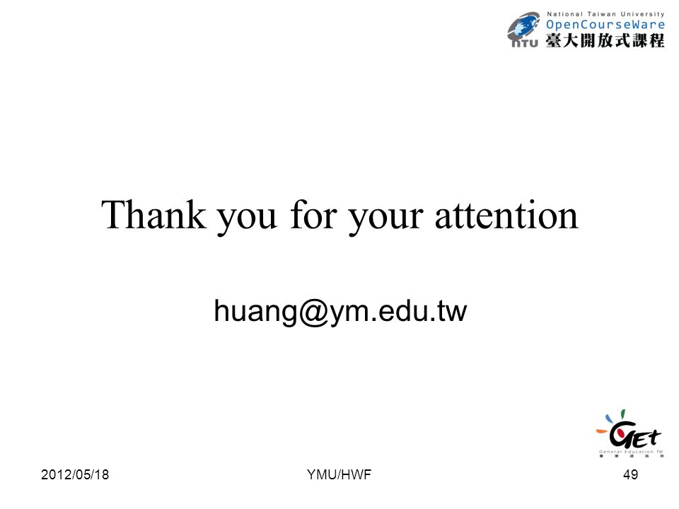 Thank you for your attention huang@ym.edu.tw 2012/05/1849YMU/HWF
