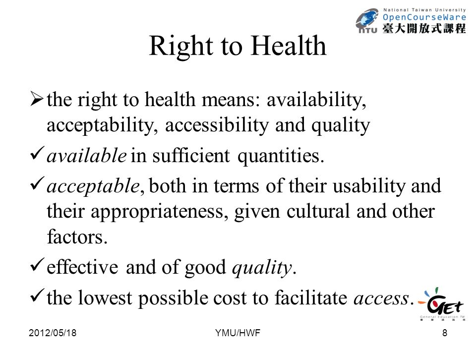 Right to Health  the right to health means: availability, acceptability, accessibility and quality available in sufficient quantities.