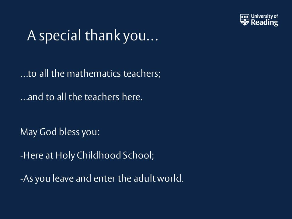 A special thank you… …to all the mathematics teachers; …and to all the teachers here.