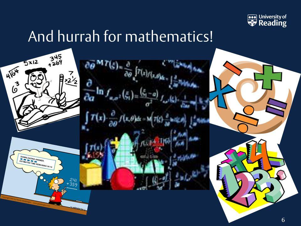 6 And hurrah for mathematics!