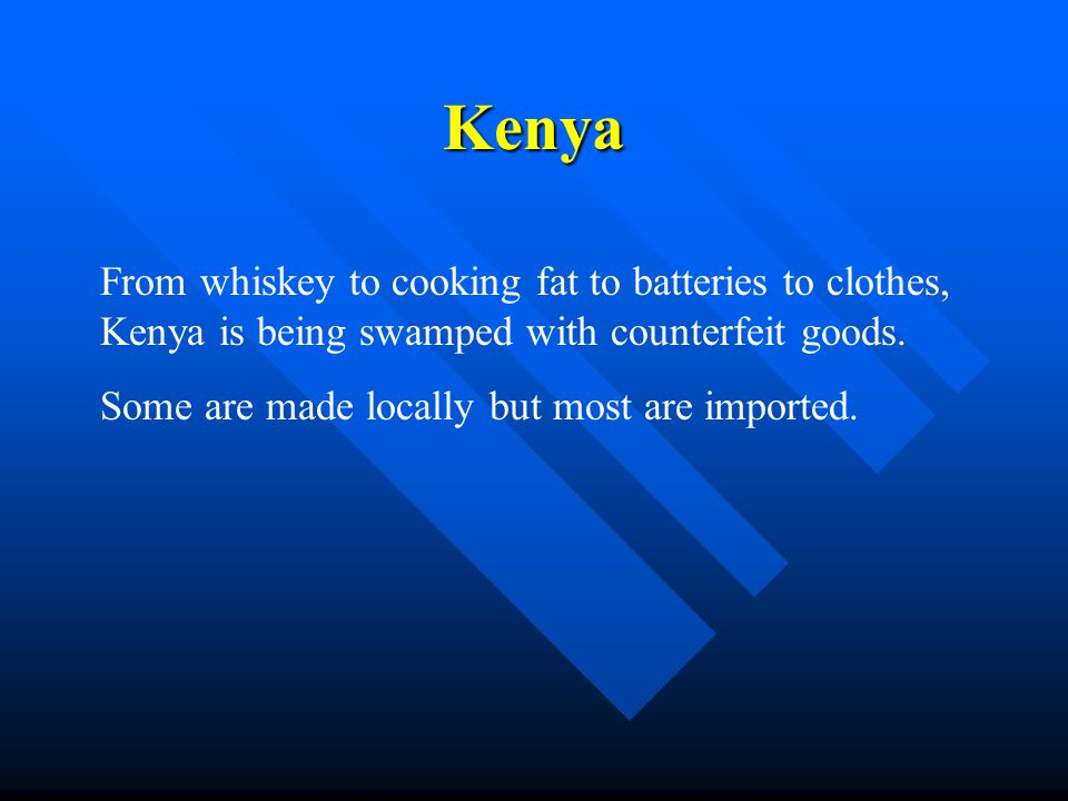 Kenya From whiskey to cooking fat to batteries to clothes, Kenya is being swamped with counterfeit goods.