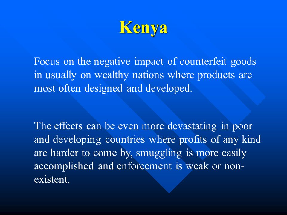 Kenya Focus on the negative impact of counterfeit goods in usually on wealthy nations where products are most often designed and developed.