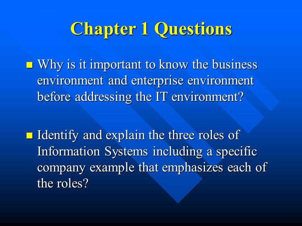 Chapter 1 Questions Why is it important to know the business environment and enterprise environment before addressing the IT environment.