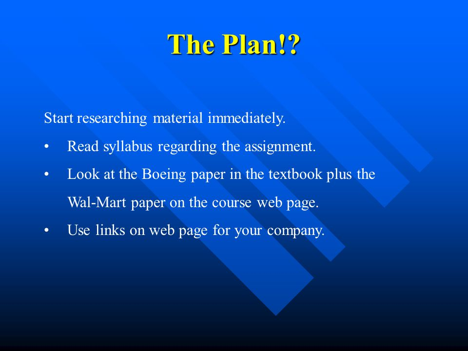 The Plan!. Start researching material immediately.