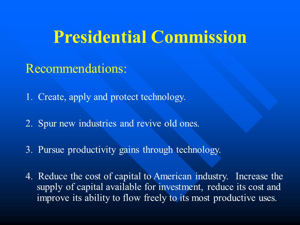 Presidential Commission Recommendations: 1. Create, apply and protect technology.